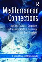Knapp, A. Bernard, Demesticha, Stella - Mediterranean Connections: Maritime Transport Containers and Seaborne Trade in the Bronze and Early Iron Ages (3D Photorealistic Rendering) - 9781629583549 - V9781629583549