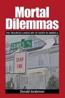 Joralemon, Donald - Mortal Dilemmas: The Troubled Landscape of Death in America - 9781629583938 - V9781629583938