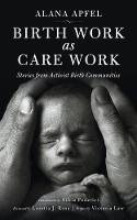 Apfel, Alana - Birth Work as Care Work: Stories from Activist Birth Communities - 9781629631516 - V9781629631516