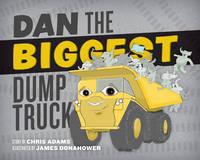 Adams, Chris - Dan the Biggest Dump Truck - 9781630760564 - V9781630760564