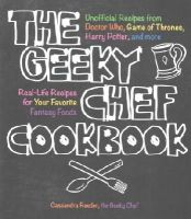 Reeder, Cassandra - The Geeky Chef Cookbook: Real-Life Recipes for Your Favorite Fantasy Foods - Unofficial Recipes from Doctor Who, Game of Thrones, Harry Potter, and more - 9781631060496 - V9781631060496