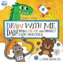 Narayan, Jasmine - Draw with Me, Dad!: Draw, Colour, and Connect with Your Child - 9781631062391 - V9781631062391