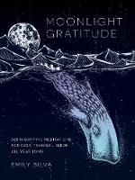 Silva, Emily - Moonlight Gratitude: 365 Nighttime Meditations for Deep, Tranquil Sleep All Year Long - 9781631062926 - V9781631062926