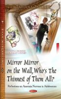 ZANETTI T - Mirror Mirror on the Wall, Who's the Thinnest of Them All?: Reflections on Anorexia Nervosa in Adolescence (Eating Disorders in the 21st Century) - 9781631170812 - V9781631170812