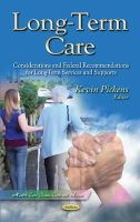 Pickens, Kevin - Long-Term Care: Considerations and Federal Recommendations for Long-Term Services and Supports (Health Care Issues, Costs and Access) - 9781631171086 - V9781631171086