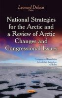 LEONARD DELUCA - National Strategies for the Arctic and a Review of Arctic Changes and Congressional Issues (Environmental Remediation Technologies Regulations and Safety) - 9781631172014 - V9781631172014