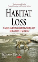 BRONSON DEVORE - Habitat Loss: Causes, Impacts on Biodiversity and Reduction Strategies (Environmental Health - Physical, Chemical and Biological Factors) - 9781631172311 - V9781631172311