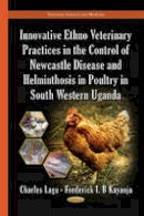 Charles Lagu - Innovative Ethno Veterinary Practices in the Control of Newcastle Disease and Helminthosis in Poultry in South Western Uganda - 9781631172991 - V9781631172991