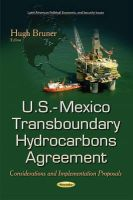 BRUNER H - U.S.-Mexico Transboundary Hydrocarbons Agreement: Considerations and Implementation Proposals (Latin American Political, Economic, and Security Issues) - 9781631173073 - V9781631173073