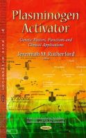 RUTHERFORD J.M. - Plasminogen Activator: Genetic Factors, Functions and Clinical Applications (Protein Biochemistry, Synthesis, Structure and Cellular Functions) - 9781631173530 - V9781631173530