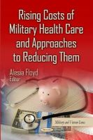 FLOYD A - Rising Costs of Military Health Care and Approaches to Reducing Them (Military and Veteran Issues) - 9781631174940 - V9781631174940
