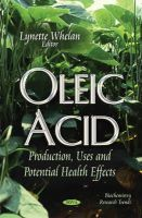 WHELAN L - Oleic Acid: Production, Uses and Potential Health Effects (Biochemistry Research Trends) - 9781631175763 - V9781631175763