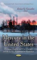GOSSELIN E.O. - Mercury in the United States: Demand, Supply and Use Changes and the EPA's Roadmap for Reduction (Environment Health - Physical, Chemical and Biological Factors) - 9781631175923 - V9781631175923