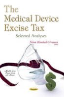 KIMBALL VERONES - The Medical Device Excise Tax: Selected Analyses (Health Care Issues, Costs and Access) - 9781631175985 - V9781631175985