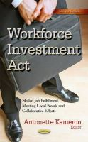 KAMERON A - Workforce Investment Act: Skilled Job Fulfillment, Meeting Local Needs and Collaborative Efforts (Laws and Legislation) - 9781631176012 - V9781631176012