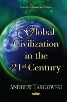 Targowski, Andrew - Global Civilization in the 21st Century (Focus Civilizations and Cultures) - 9781631176098 - V9781631176098