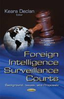 DECLAN K - Foreign Intelligence Surveillance Courts: Background, Issues, and Proposals (Intelligence and Counterintelligence Studies) - 9781631176371 - V9781631176371