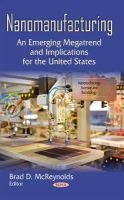 MCREYNOLDS B.D. - Nanomanufacturing: An Emerging Megatrend and Implications for the United States (Nanotechnology Science and Technology) - 9781631176395 - V9781631176395