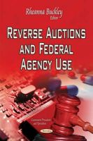 BUCKLEY R - Reverse Auctions and Federal Agency Use (Government Procedures and Operations) - 9781631176470 - V9781631176470