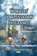 SANFORD E - Workers' Compensation Insurance: A Primer (Laws and Programs) - 9781631176517 - V9781631176517