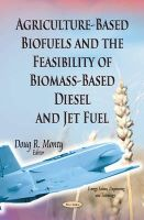 MONTY D.R. - Agriculture-Based Biofuels and the Feasibility of Biomass-Based Diesel and Jet Fuel (Energy Science, Engineering and Technology) - 9781631177835 - V9781631177835