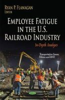FLANAGAN R.P. - Employee Fatigue in the U.S. Railroad Industry: In-Depth Analyses (Transportation Issues, Policies and R&D) - 9781631177873 - V9781631177873
