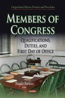 BARLOW H - Members of Congress: Qualifications, Duties, and First Day of Office (Congressional Policies, Practices and Procedures) - 9781631177910 - V9781631177910