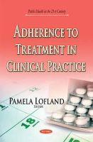LOFLAND P - Adherence to Treatment in Clinical Practice (Public Health in the 21st Century) - 9781631178412 - V9781631178412