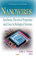 WILSON LUKE J - Nanowires: Synthesis, Electrical Properties and Uses in Biological Systems (Nanotechnology Science and Technology) - 9781631178559 - V9781631178559