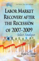 SIMS  K.C. - Labor Market Recovery After the Recession of 2007-2009: Select Analyses (Global Recession - Causes, Impacts and Remedies) - 9781631178900 - V9781631178900