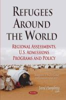 HUMPHREY J - Refugees Around the World: Regional Assessments, U.S. Admissions Programs and Policy (Immigration in the 21st Century: Political, Social and Economic Issues) - 9781631178962 - V9781631178962