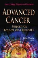 VALDES E - Advanced Cancer: Support for Patients and Caregivers (Cancer Etiology, Diagnosis and Treatments) - 9781631179952 - V9781631179952