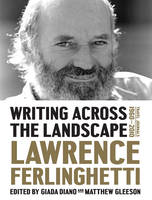 Ferlinghetti, Lawrence, Diano, Giada, Gleeson, Matthew - Writing Across the Landscape: Travel Journals 1960-2013 - 9781631490019 - V9781631490019