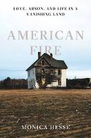 Hesse, Monica - American Fire: Love, Arson, and Life in a Vanishing Land - 9781631490514 - V9781631490514
