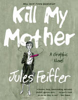 Feiffer, Jules - Kill My Mother: A Graphic Novel - 9781631491061 - V9781631491061