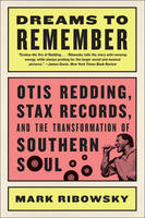 Ribowsky, Mark - Dreams to Remember: Otis Redding, Stax Records, and the Transformation of Southern Soul - 9781631491931 - V9781631491931