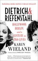 Wieland, Karin - Dietrich & Riefenstahl: Hollywood, Berlin, and a Century in Two Lives - 9781631492280 - V9781631492280