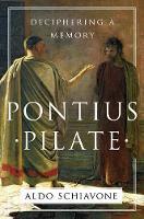 Schiavone, Aldo - Pontius Pilate: Deciphering a Memory - 9781631492358 - V9781631492358