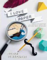 Sundqvist, Fideli - I Love Paper: Paper-Cutting Techniques and Templates for Amazing Toys, Sculptures, Props, and Costumes - 9781631590252 - V9781631590252