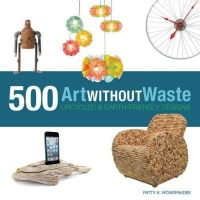 Wongpakdee, Patty K - Art Without Waste: 500 Upcycled & Earth-Friendly Designs - 9781631590313 - V9781631590313