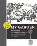 Hobbs, James - Dream, Draw, Design My Garden: A Sketchbook for Gardeners, Artists, and Landscape Lovers - 9781631590429 - V9781631590429