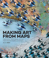Berry, Jill K. - Making Art From Maps: Inspiration, Techniques, and an International Gallery of Artists - 9781631591020 - V9781631591020