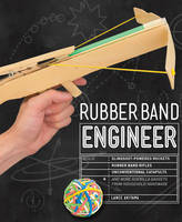 Akiyama, Lance - Rubber Band Engineer: Build Slingshot Powered Rockets, Rubber Band Rifles, Unconventional Catapults, and More Guerrilla Gadgets from Household Hardware - 9781631591044 - V9781631591044