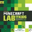 Miller, John, Scott, Chris - Unofficial Minecraft Lab for Kids: Family-Friendly Projects for Exploring and Teaching Math, Science, History, and Culture Through Creative Building (Hands-On Family) - 9781631591174 - V9781631591174