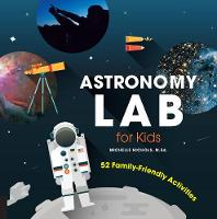 Nichols, Michelle - Astronomy Lab for Kids: 52 Family-Friendly Activities (Lab Series) - 9781631591341 - V9781631591341