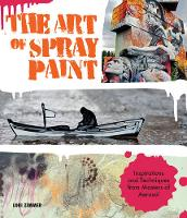 Zimmer, Lori - The Art of Spray Paint: Inspirations and Techniques from Masters of Aerosol - 9781631591464 - V9781631591464