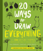 Congdon, Lisa, Kuo, Julia, Renouf, Eloise - 20 Ways to Draw Everything: With 135 Nature Themes from Cats and Tigers to Tulips and Trees - 9781631592676 - V9781631592676