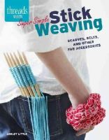 Little, Ashley - Super Simple Stick Weaving: Scarves, belts, and other fab accessories (Threads Selects) - 9781631861598 - V9781631861598