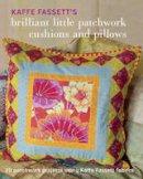 Fassett, Kaffe - Kaffe Fassett's Brilliant Little Patchwork Cushions and Pillows: 20 patchwork projects using Kaffe Fassett fabrics - 9781631862618 - V9781631862618