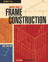 Thallon, Rob - Graphic Guide to Frame Construction: Fourth Edition, Revised and Updated (For Pros by Pros) - 9781631863721 - V9781631863721
